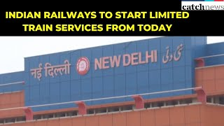 Lockdown 3.0: Indian Railways To Start Limited Train Services From Today | Catch News