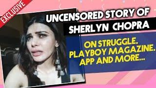 Sherlyn Chopra's Untold Story Exclusive | Struggle, Sherlyn Chopra App And More...