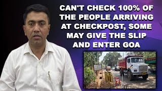 Can't check 100% of the people arriving at checkpost, some may give the slip and enter Goa: CM