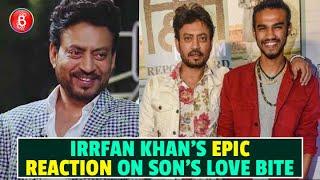 Irrfan Khan's EPIC Reaction On Seeing A Love Bite On Son Babil Khan
