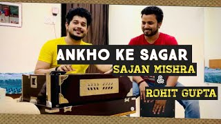 Aankho Ke sagar - आँखो के सागर - Sajan Mishra And Rohit Kumar