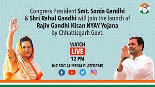 LIVE:Congress President Sonia Gandhi & Shri Rahul Gandhi at Rajiv Gandhi Kisan NYAY Yojana Launch