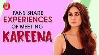 Kareena Kapoor Khan Fans Speak Up About Their Experience Of Meeting The Star