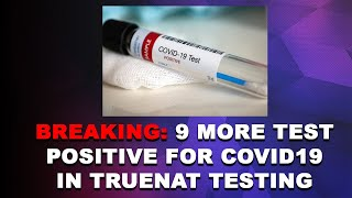 BREAKING: 9 more test positive for COVID19 in TrueNat testing