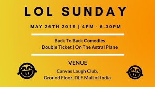 LOL Sunday | May 26th 2019 | 4PM - 6.30PM at Canvas Laugh Club, NOIDA