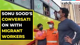 Watch Sonu Sood's Conversation With Migrant Workers Who Are Leaving For Their Home | Catch News