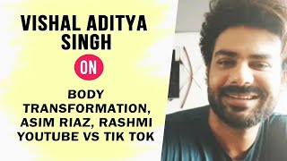 Vishal Aditya Singh Exclusive Interview On Body Transformation, Asim Riaz, Rashmi Desai, Tik Tok