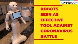 Robots Seen As Effective Tool Against Coronavirus Battle | Catch News