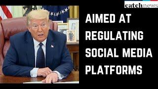President Trump Signs Executive Order Aimed At Regulating Social Media Platforms | Catch News