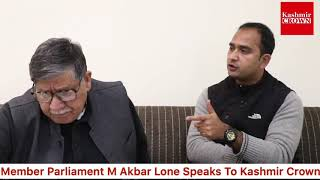 #KashmirCrown Special Interview With Member Parliament Of National Conference Mohammad Akbar Lone.