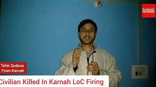Civilian Killed In Karnah After Heavy Shelling,Tahir Qudoos reporting Live From Karnah. #karnah  #lo