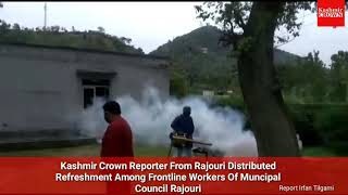 Kashmir Crown Reporter From Rajouri Distributed Refreshment Among Frontline Workers Of MC Rajouri