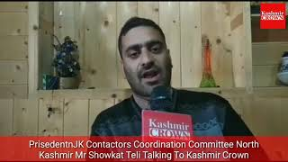 President JK Contractors Coordination Committee North Kashmir Mr Showkat Teli Talking To Kashmir Cro
