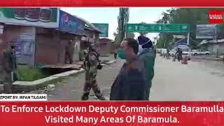 To Enforce COVID-19 Lockdown DC Baramula Visited Many Areas Of Baramula.
