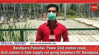 Bandipora Patushai  Power Grid station issue . Grid station is Safe supply not going anywhere : DC