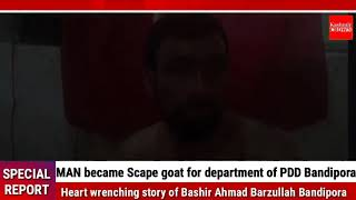 MAN Became Scape goat for Department of PDD Bandipora.