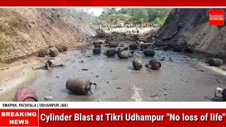 "Cylinder Blast at Tikri Udhampur ""No loss of life"""