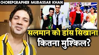 Making Salman Khan Dance EASY OR DIFFICULT, Choreographer Mudassar Khan Interview