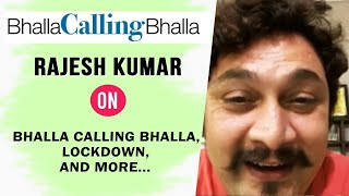 Rajesh Kumar On Bhalla Calling Bhalla, Lockdown And More | Exclusive Interview