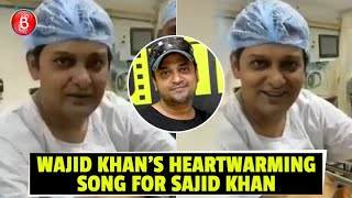 Wajid Khan's FINAL Song For Brother Sajid Khan Will Make You Burst Out In Tears | Hud Hud Dabangg