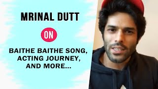 Mrinal Dutt Exclusive Interview | BAITHE BAITHE song, Acting Journey,and More...