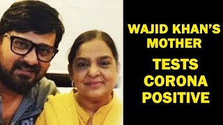 After Wajid Khan, His Mother Razina Tests Positive