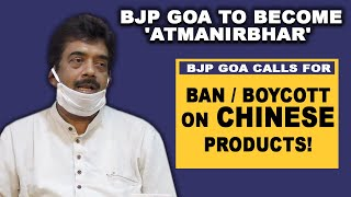 WATCH: BJP Goa to become 'AtmaNirbhar' calls for ban/boycott on Chinese products!