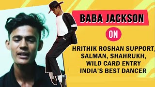 Baba Jackson On His Inspiration, Hrithik Roshan, Salman, Shahrukh, India's Best Dancer | Exclusive