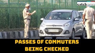 Passes Of Commuters Being Checked At Delhi-NCR Borders | Catch News