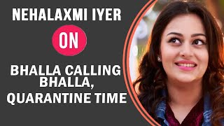 Nehalaxmi Iyer On Bhalla Calling Bhalla Webseries, Quarantine Time And More