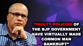 Faulty Policies of the BJP Government have VIRTUALLY made Common Man bankrupt: LOP