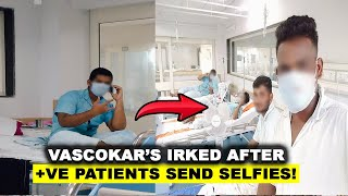 WATCH: COVID +ve patients send selfies from hospital, irk Vascokars!