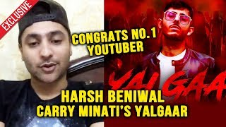 Harsh Beniwal Exclusive Reaction On Carry Minati's YALGAAR And No. 1 Youtuber | Upcoming Video
