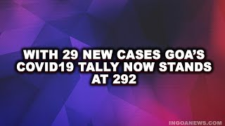 WATCH: 29 new cases detected in Goa, 22 linked to Mangor-Hill, Tally now stands at 292