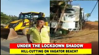 WATCH: Illegal hill cutting at Vagator? Locals Irked.
