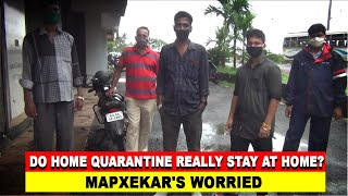 WATCH: Do home quarantine really stay at home? Mapxekar's worried