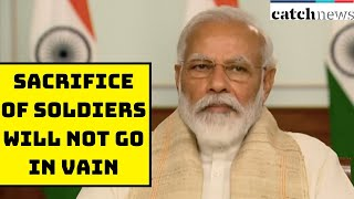 India-China Face Off: Sacrifice Of Soldiers Will Not Go In Vain, Assures PM Modi | Catch News