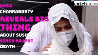 Rhea Chakraborty Rreveals Big Thing About Sushant Singh Rajput Death | Catch News