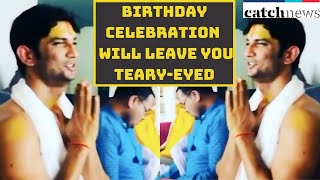 Last 34th Birthday Celebration Of Sushant Singh Rajput Will Leave You Teary-Eyed! | Catch News