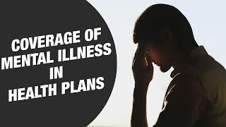 Coverage of mental illness in health insurance plans: All you need to know
