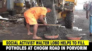 WATCH: Social activist Walter Lobo helps to fill potholes at Chogm Road in Porvorim
