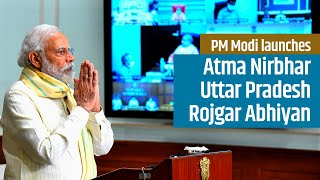 PM Modi launches Atma Nirbhar Uttar Pradesh Rojgar Abhiyan via Video Conferencing | PMO