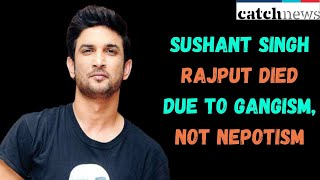 Sushant Singh Rajput Died Due To Gangism, Not Nepotism | Catch News