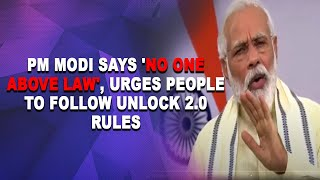 PM Modi says 'no one above law', urges people to follow Unlock 2.0 rules