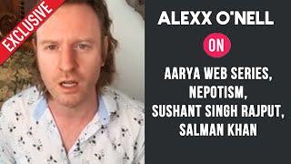 Alexx O'Nell Exclusive Reaction On Aarya Web Series, Nepotism, Sushant Singh Rajput, Salman Khan