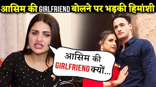Himanshi Khurana GETS Angry On Calling Asim Riaz's Girlfriend