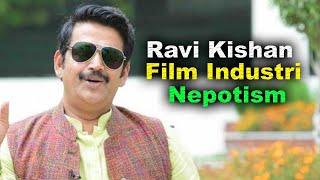 INDUSTRI में Nepotism नहीं ग्रुप बाज़ी बहुत होती है मै इस दौर से गुजर चूका हु Ravi Kishan