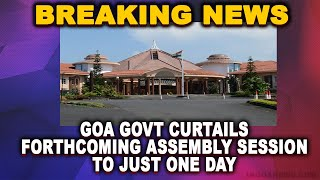 #BreakingNews | Goa Govt curtails forthcoming Assembly Session to just one day
