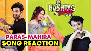Hashtag Love Soniyea Song Reaction | Mahira Sharma, Paras Chhabra | Meet Bros