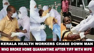 WATCH: Kerala health workers chase down man who broke home quarantine after tiff with wife!